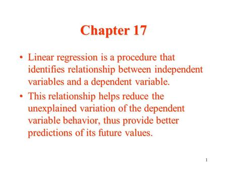 Chapter 17 Linear regression is a procedure that identifies relationship between independent variables and a dependent variable. This relationship helps.