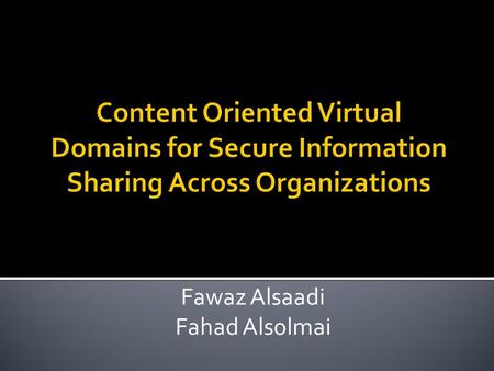 Fawaz Alsaadi Fahad Alsolmai.  Secure information sharing across different organizations is an emerging issue for collaborative software development,