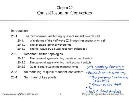 Fundamentals of Power Electronics 1 Chapter 20: Quasi-Resonant Converters Chapter 20 Quasi-Resonant Converters Introduction 20.1The zero-current-switching.