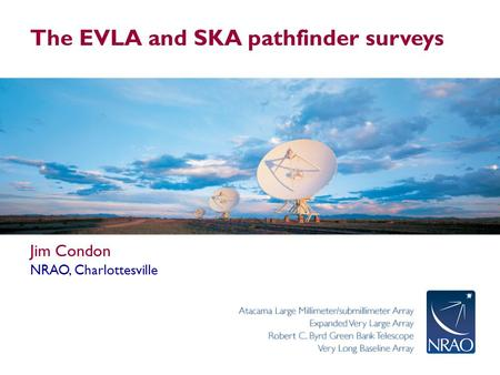 The EVLA and SKA pathfinder surveys Jim Condon NRAO, Charlottesville.