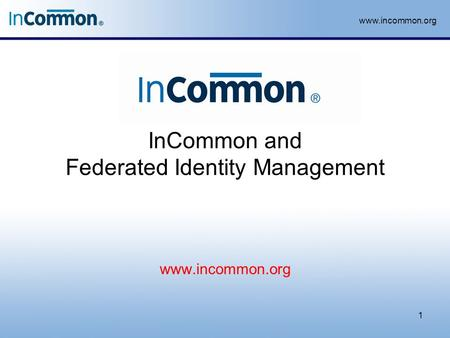 Www.incommon.org InCommon and Federated Identity Management 1 www.incommon.org.