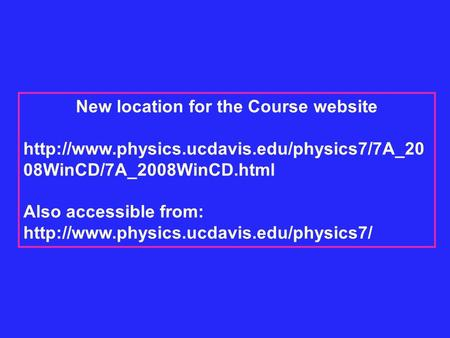 New location for the Course website  08WinCD/7A_2008WinCD.html Also accessible from: