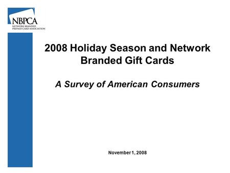 2008 Holiday Season and Network Branded Gift Cards A Survey of American Consumers November 1, 2008.