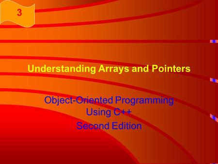 Understanding Arrays and Pointers Object-Oriented Programming Using C++ Second Edition 3.
