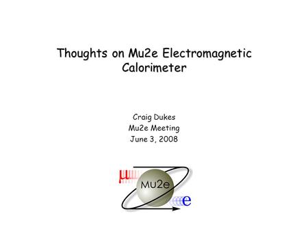 Thoughts on Mu2e Electromagnetic Calorimeter Craig Dukes Mu2e Meeting June 3, 2008.