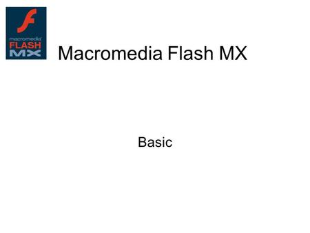 Macromedia Flash MX Basic. Interfaces Work area TL with layers Toolbox Panels (or window) –Color mixer/color swatches –Properties and Action –Library.