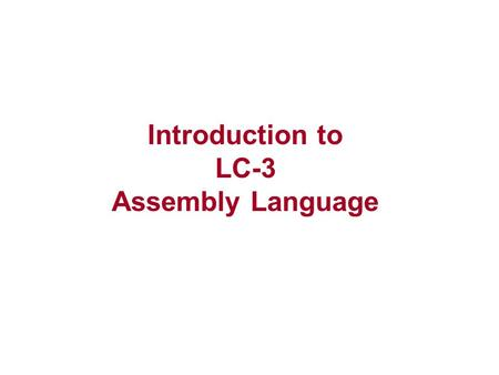 Introduction to LC-3 Assembly Language. LC-3 Assembly Language Syntax Each line of a program is one of the following: –an instruction –an assember directive.