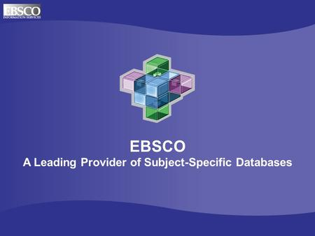EBSCO A Leading Provider of Subject-Specific Databases.