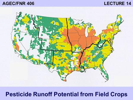 AGEC/FNR 406 LECTURE 14 Pesticide Runoff Potential from Field Crops.