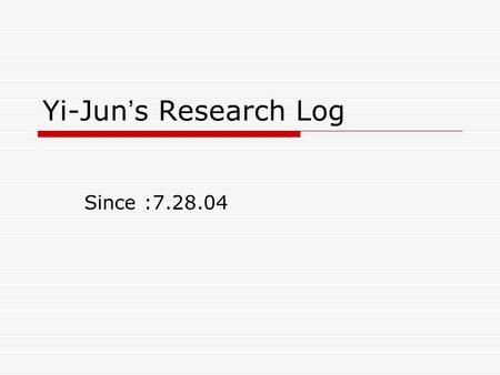 Yi-Jun ' s Research Log Since :7.28.04. Weekly plan 9.29  The last plan prepare for the final present on group meeting keep implementation the NAPT interface.
