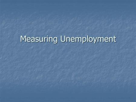 Measuring Unemployment. U.S. Employment Picture 1999 and 2009.