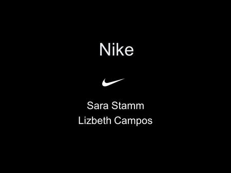 Nike Sara Stamm Lizbeth Campos. The Nike Mission To bring inspiration and innovation to every athlete* in the world. -Bill Bowerman *If you have a body,