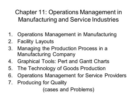 Chapter 11: Operations Management in Manufacturing and Service Industries Facility Layouts Managing the Production Process in a Manufacturing Company Graphical.