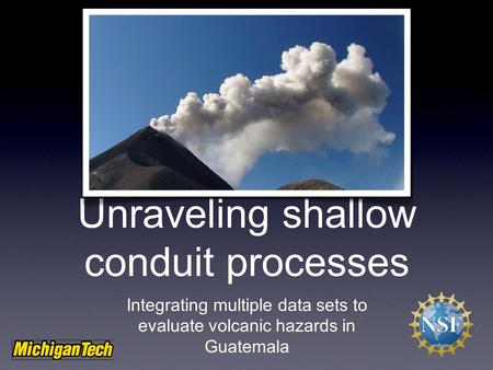 Unraveling shallow conduit processes Integrating multiple data sets to evaluate volcanic hazards in Guatemala.
