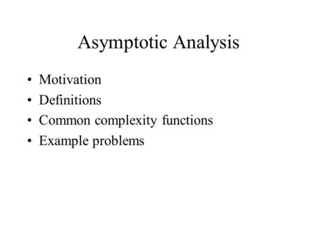 Asymptotic Analysis Motivation Definitions Common complexity functions
