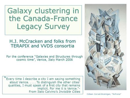 "Colleen Corradi Brannigan, ""Sofronia"" Galaxy clustering in the Canada-France Legacy Survey H.J. McCracken and folks from TERAPIX and VVDS consortia For."