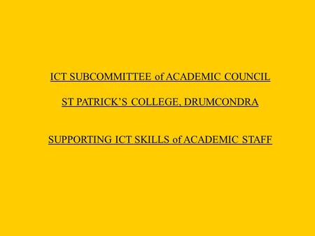 ICT SUBCOMMITTEE of ACADEMIC COUNCIL ST PATRICK'S COLLEGE, DRUMCONDRA SUPPORTING ICT SKILLS of ACADEMIC STAFF.