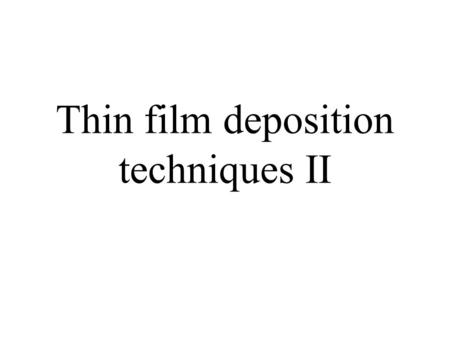 Thin film deposition techniques II. Chemical Vapor deposition (CVD)