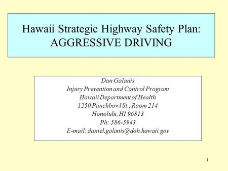1 Hawaii Strategic Highway Safety Plan: AGGRESSIVE DRIVING Dan Galanis Injury Prevention and Control Program Hawaii Department of Health 1250 Punchbowl.