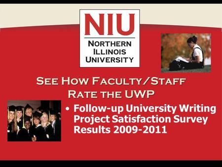 See How Faculty/Staff Rate the UWP Follow-up University Writing Project Satisfaction Survey Results 2009-2011.