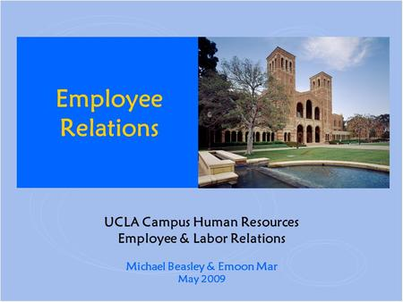 UCLA Campus Human Resources Employee & Labor Relations Michael Beasley & Emoon Mar May 2009 Employee Relations.