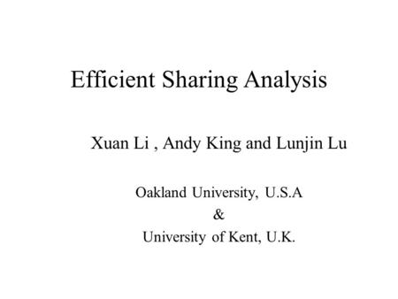 Efficient Sharing Analysis Xuan Li, Andy King and Lunjin Lu Oakland University, U.S.A & University of Kent, U.K.