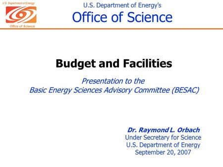 Office of Science U.S. Department of Energy U.S. Department of Energy's Office of Science Dr. Raymond L. Orbach Under Secretary for Science U.S. Department.