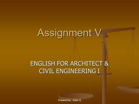 Prepared by : Indra Tj Assignment V ENGLISH FOR ARCHITECT & CIVIL ENGINEERING I.