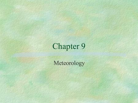 Chapter 9 Meteorology. Section A, Weather Factors §Atmosphere l Comprised of: Oxygen - 21% Nitrogen - 78% Other gases - 1% l 99.9% of Atmosphere is within.