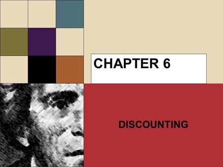 CHAPTER 6 DISCOUNTING. CONVERTING FUTURE VALUE TO PRESENT VALUE Making decisions having significant future benefits or costs means looking at consequences.