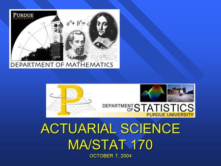 ACTUARIAL SCIENCE MA/STAT 170 OCTOBER 7, 2004. Becoming an actuary Two actuarial societies: CAS: Casualty Actuarial Society SOA: Society of Actuaries.