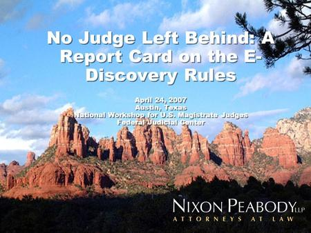 Ronald J. Hedges 212-940-3786 No Judge Left Behind: A Report Card on the E- Discovery Rules April 24, 2007 Austin, Texas National.