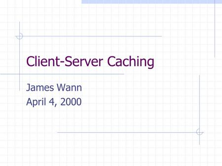 Client-Server Caching James Wann April 4, 2000. Client-Server Architecture A client requests data or locks from a particular server The server in turn.