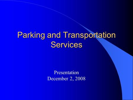 Parking and Transportation Services Presentation December 2, 2008.