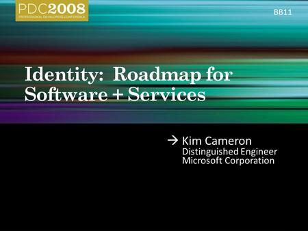  Kim Cameron Distinguished Engineer Microsoft Corporation BB11.