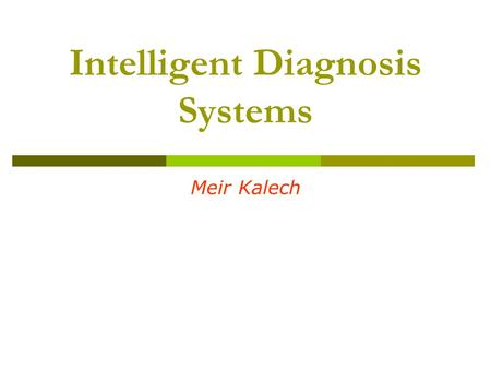Intelligent Diagnosis Systems Meir Kalech. Course Outline 1. Intelligent diagnosis systems 2. Model-based diagnosis: basics and definitions 3. Resolution.