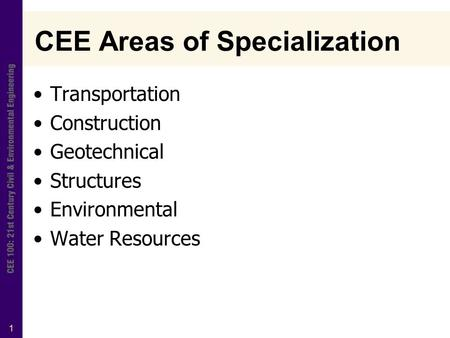 1 CEE Areas of Specialization Transportation Construction Geotechnical Structures Environmental Water Resources.