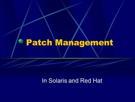 Patch Management In Solaris and Red Hat. What is a Patch A collection of fixes to a problem Three main categories: Security Bugs in the system that provide.