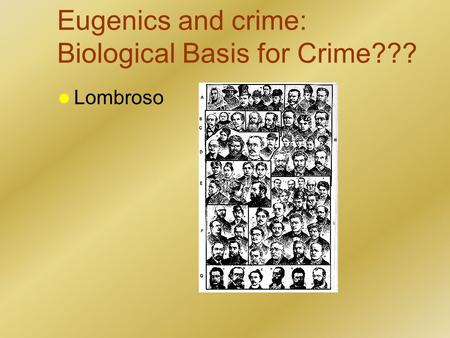 Eugenics and crime: Biological Basis for Crime???  Lombroso.
