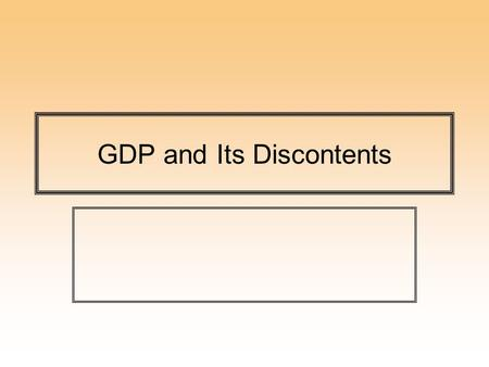 GDP and Its Discontents. Suggested Supplementary Reading Ebook: Peter Kennedy Macroeconomic Essentials: Understanding Economics in the NewsMacroeconomic.