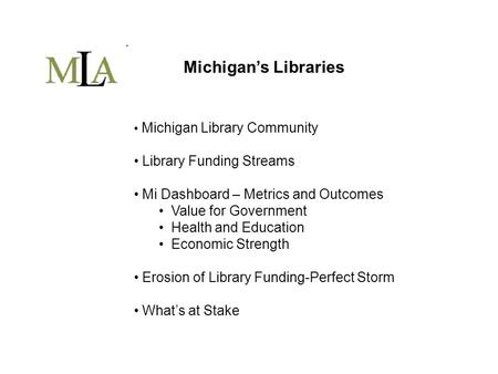 Michigan's Libraries Michigan Library Community Library Funding Streams Mi Dashboard – Metrics and Outcomes Value for Government Health and Education Economic.