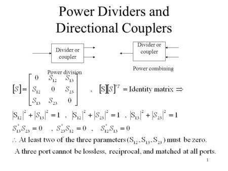 1 Power Dividers and Directional Couplers Divider or coupler Divider or coupler Power division Power combining.