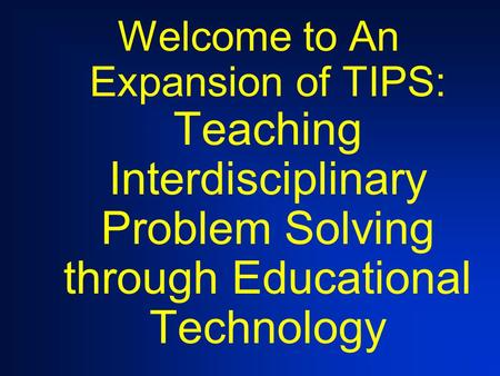 Welcome to An Expansion of TIPS: Teaching Interdisciplinary Problem Solving through Educational Technology.