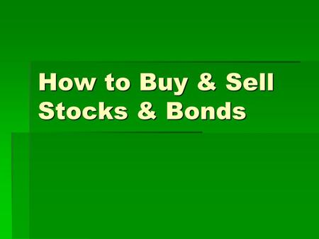 How to Buy & Sell Stocks & Bonds. Where are stocks bought & sold?  NYSE – oldest & largest stock exchange  OTC- over the counter market  Traded through.