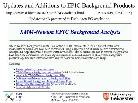 XMM EPIC MOS Andy Read XMM-EPIC Background workshop Mallorca, Spain 03/02/05 Updates and Additions to EPIC Background Products