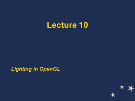 1 Lecture 10 Lighting in OpenGL. 2 Sources of light GLfloat myLightPosition[] = {3.0, 6.0, 5.0, 1.0}; GLLightfv(GL_LIGHT0, GL_POSITION, myLightPosition);