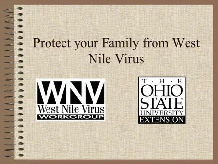 Protect your Family from West Nile Virus. West Nile virus West Nile virus Mosquito vector Incidental infections Bird reservoir hosts Incidental infections.