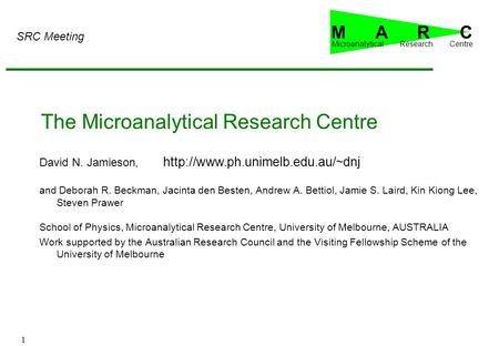 1 The Microanalytical Research Centre David N. Jamieson, and Deborah R. Beckman, Jacinta den Besten, Andrew A. Bettiol, Jamie S. Laird, Kin Kiong Lee,