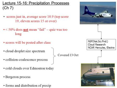 "Lecture 15-16: Precipitation Processes (Ch 7) scores just in, average score 10.9 (top score 19, eleven scores 15 or over) < 50% does not mean ""fail"" –"