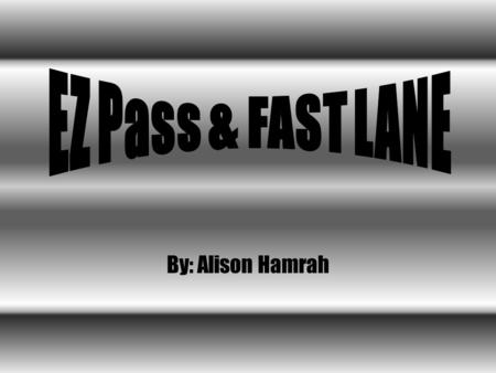 By: Alison Hamrah. EZ Pass And FAST LANE Are… Remarkable breakthroughs in highway travel and toll collection technologyRemarkable breakthroughs in highway.